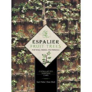 Espalier Fruit Trees for Wall, Hedge, and Pergola : Installation . Shaping . Care